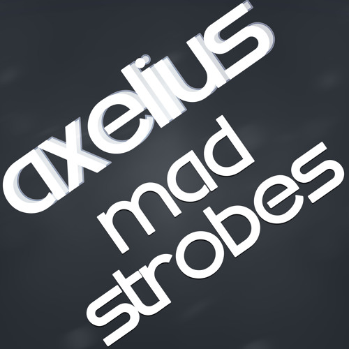 Axelius - Mad Strobes