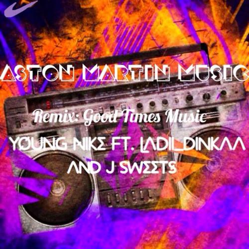 Good Times Music ft. Ladie Dinka & J. Sweets (Aston Martin Music remix)