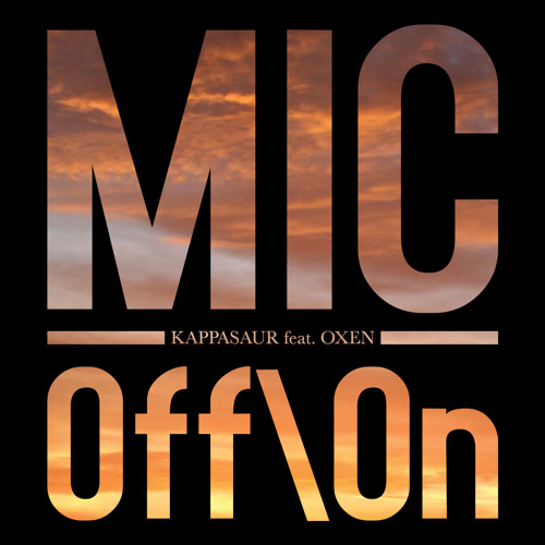 Kappasaur feat. Oxen - Mic Off\On *FREE DOWNLOAD*