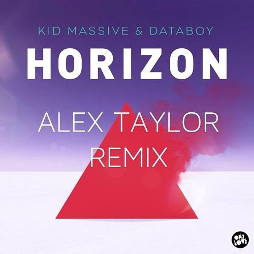 Horizon - Alex Taylor Remix - Kid Massive & Databoy