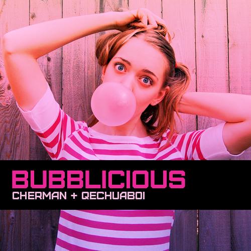"CHERMAN + QECHUABOI - ""BUBBLICIOUS"""