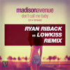 Madison Avenue - Dont Call Me Baby (Ryan Riback vs Lowkiss Remix)**FREE DOWNLOAD**
