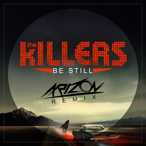 The Killers - Be Still (Arizon Remix)