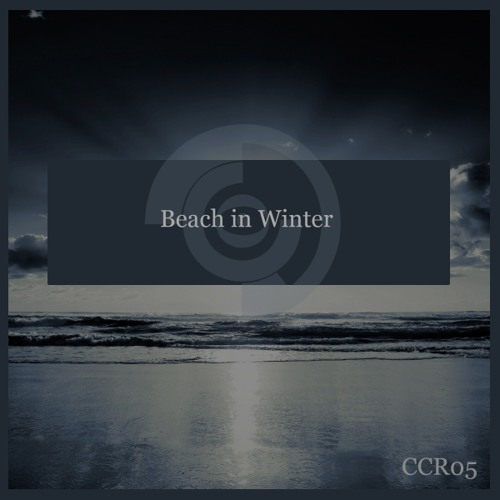[CCR05]-Beach in Winter-Nghost (Remix)-Out Now !!