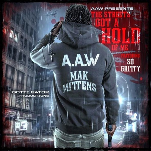 Mak Mittens ft So Gritty  - The Street Got A Hold Of Me Prod by Gotti Gator
