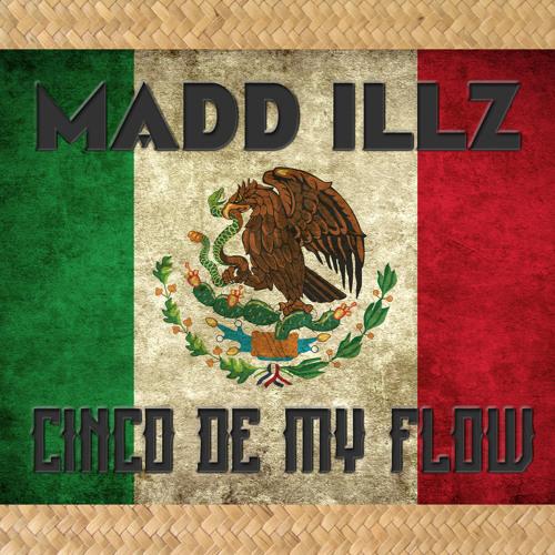 MADD ILLZ - Cinco De My Flow - 01 Cinco De My Flow