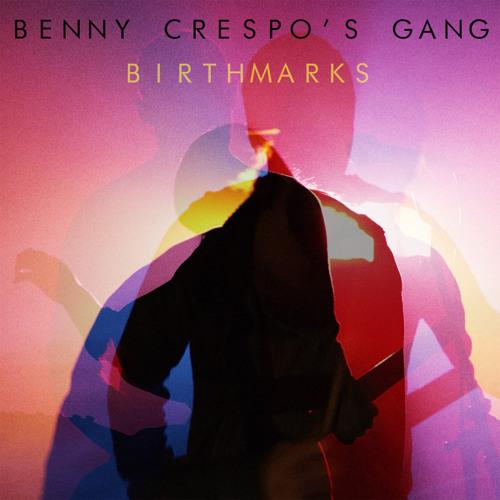 Benny Crespo's Gang - Birthmarks