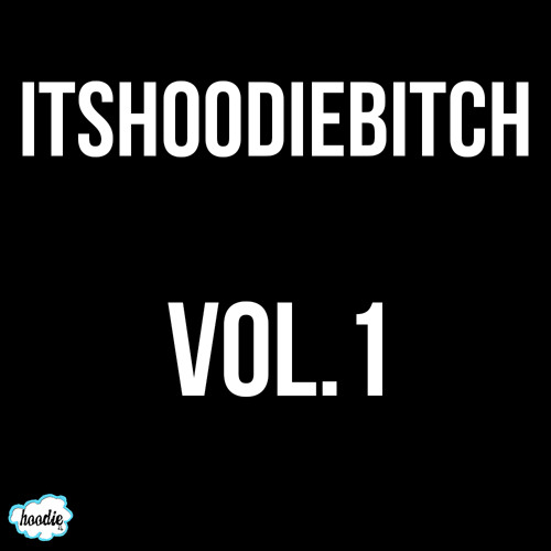 ITSHOODIEBITCH Vol.1