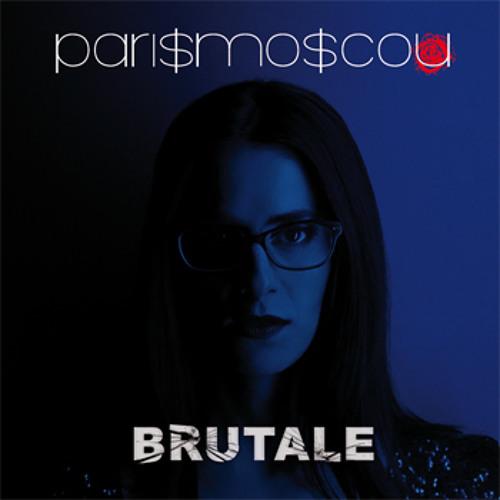 Parismoscou - Brutale