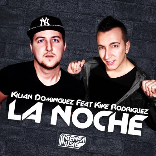 Kilian Dominguez Ft Kike Rodriguez - La Noche (OUT NOW)