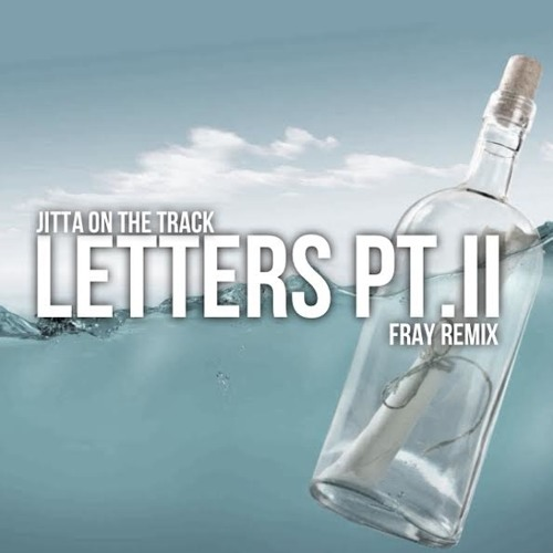 Jitta On The Track- Letters Pt.II (Fray Remix)