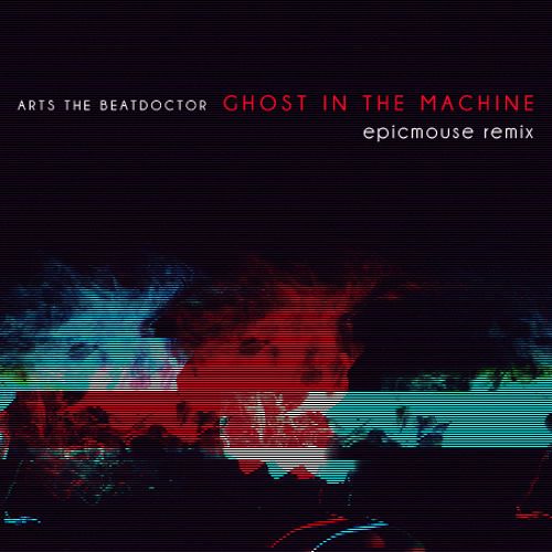 Arts The Beatdoctor - Ghost In The Machine (epicmouse remix)