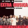 Extra Musica - Trop C'est Trop