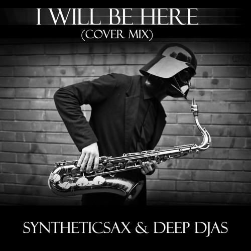 Syntheticsax & Deep DJAS - I Will Be Here (Cover Mix)