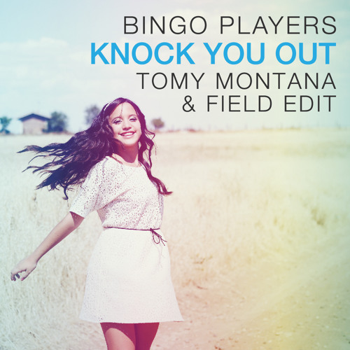 Bingo Players - Knock You Out (Tomy Montana & Field Edit)