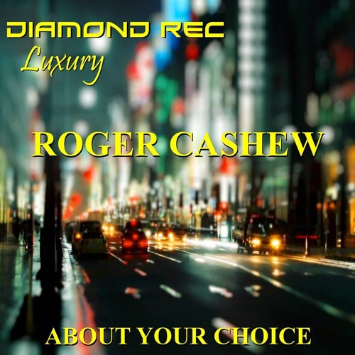 Roger Cashew - About Your Choice (Original Mix) [Diamond Rec Luxury]