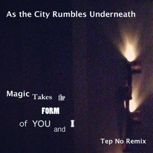 Magic Takes The Form Of You And I (Tep No Remix)