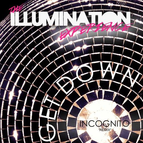 The Illumination Experience - Get Down (Incognito Remix - Radio  Edit)