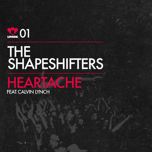 The Shapeshifters - Heartache feat Calvin Lynch (Web Edit) [Love Inc]