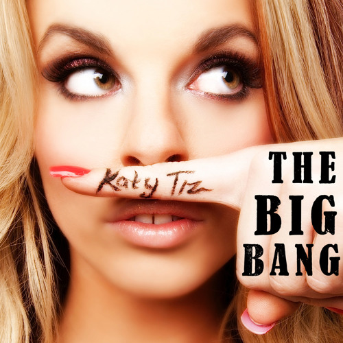 Katy Tiz - The Big Bang
