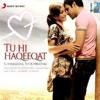 Tu Hi Haqeeqat (Destiny Remix)- Tum Mile