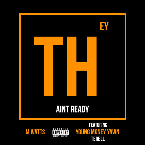 "M Watts ""They Aint Ready"" Feat. Young Money Yawn & Terell [Prod. By Mosley HD] (MAIN)"