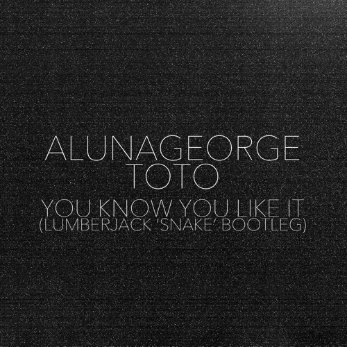 AlunaGeorge X Toto - You Know How You Like It (Dj Snake X Lumberjack Edit) [FREE DOWNLOAD]