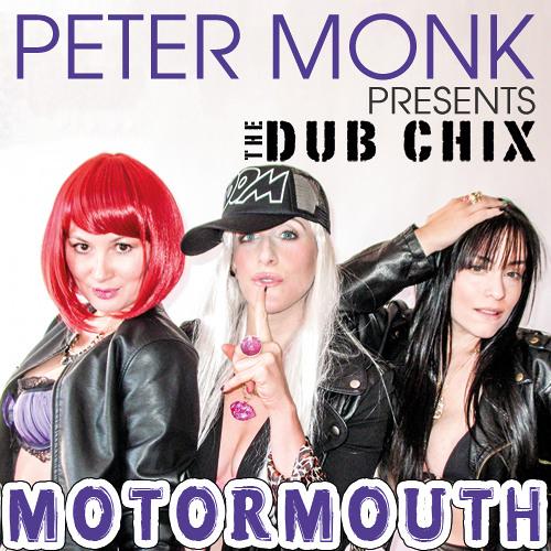 Peter Monk presents the Dub Chix - Motormouth (Radio Edit)