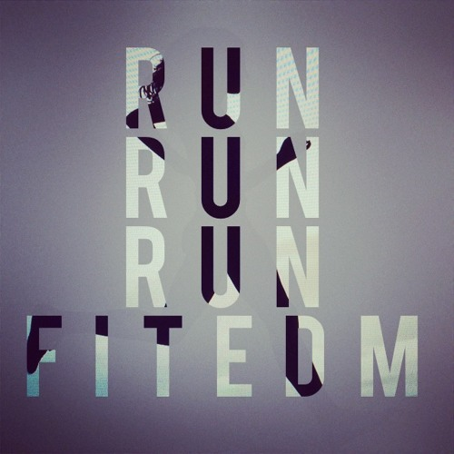 FitEDM Podcast (May) - Run Run Run For It
