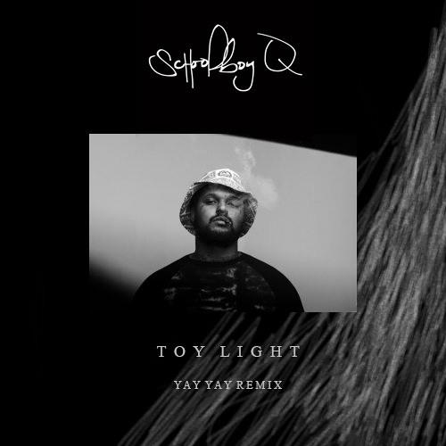 Yay Yay - ScHoolboy Q - Toy Light Remix