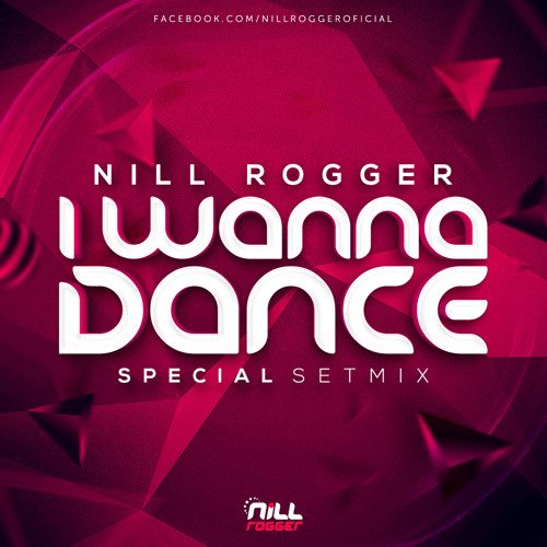 Set Nill Rogger - I Wanna Dance (Special SetMix)