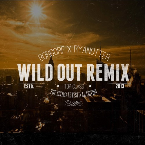 RyanOtter x Borgore - Wild Out (Festival Remix)