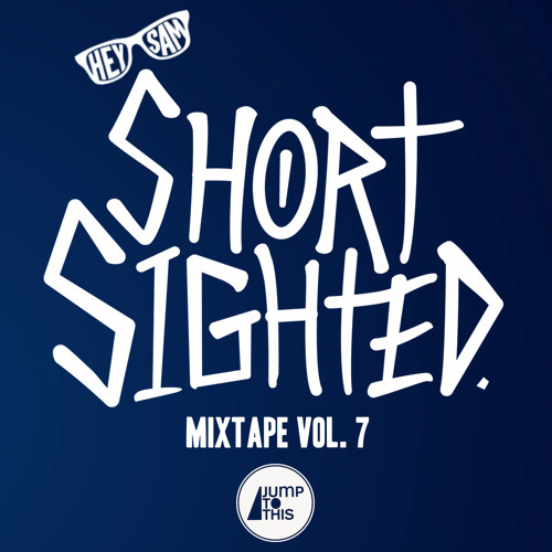 Hey Sam - Short Sighted Mixtape Vol. 7