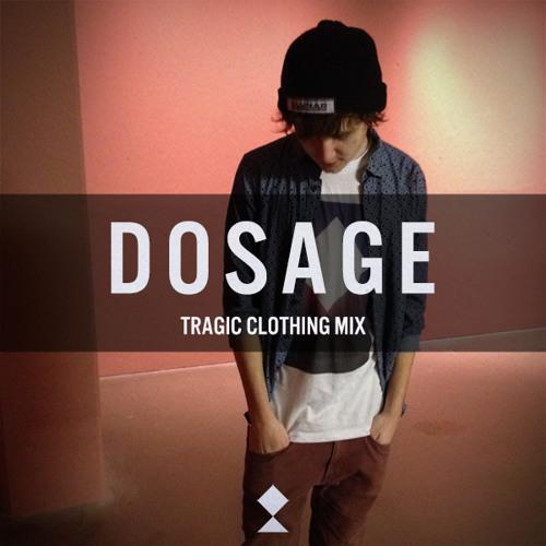 Dosage - Tragic Clothing Mix