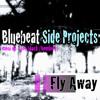 Fly Away - Bluebeat SIDE PROJECTS - Moni VP/ Joe Black/ Hemlock - FREE DOWNLOAD