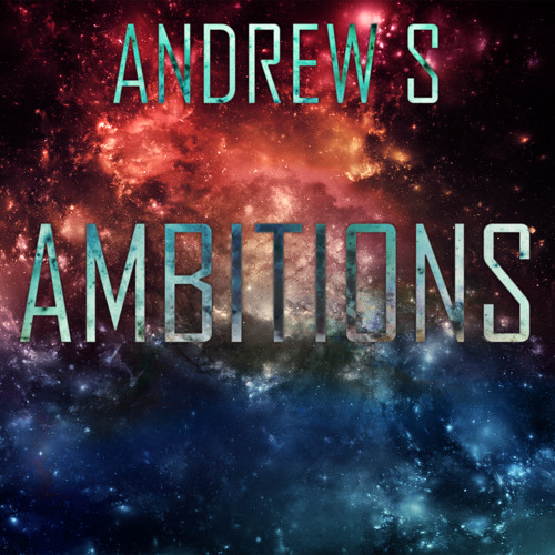 Andrew S - Ambitions