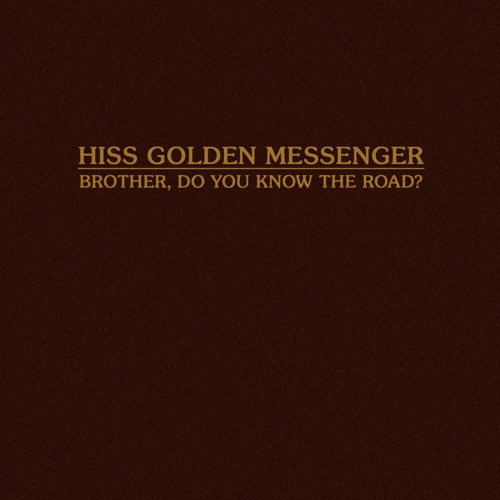 "Hiss Golden Messenger ""Brother, Do You Know the Road?"""