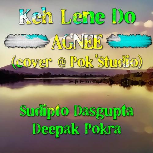Keh Lene Do - Agnee - Cover by Sudipto Dasgupta & Deepak Pokra