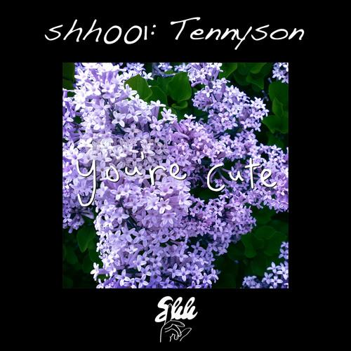 shh001: Tennyson - You're Cute