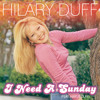 Free Download Hilary Duff - I Need A Sunday Feat. Haylie Duff Mp3