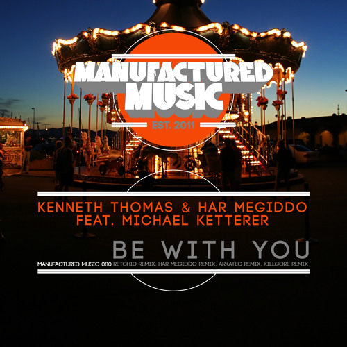 Kenneth Thomas  & Har Megiddo feat Michael Ketterer - Be With You (Arkatec Remix) OUT NOW!!
