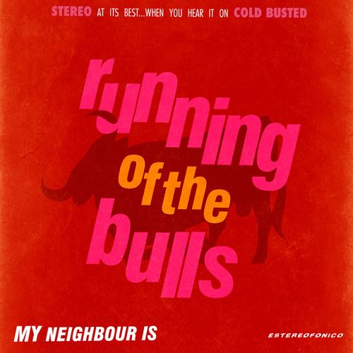 My Neighbour Is - Running Of The Bulls