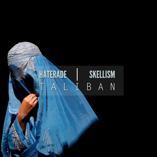 HATERADE x SKELLISM - TALIBAN