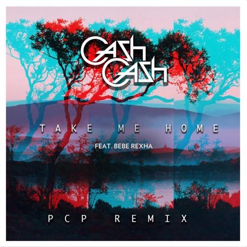 Take Me Home - Cash Cash ft. Bebe Rexha [PCP REMIX]