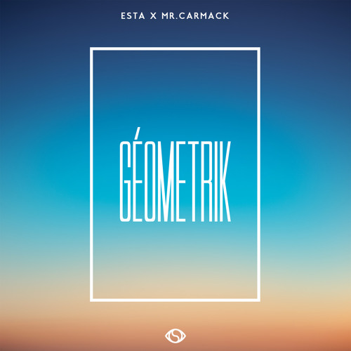 Esta x Mr. Carmack - Géometrik | The Sound of Tomorrow Heads to EU