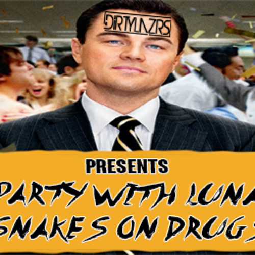 Go Party With Lunatic Snakes on Drugs (Dirty Lazrs Freaky Edit)