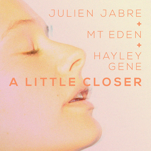 Julien Jabre + Mt. Eden + Hayley Gene - A Little Closer [ULTRA RECORDS]