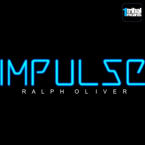 Ralph Oliver  - Impulse (Original Mix) || Available On 1Tribal Records 25/06