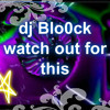 Dj Bloock Watch Out For This