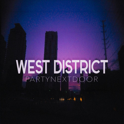 PARTYNEXTDOOR ~ West District (Chopped Not Slopped by The Chopstars)